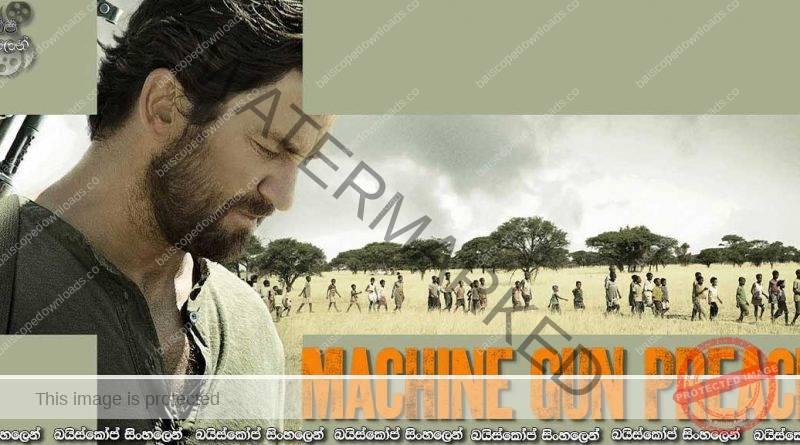 Machine Gun Preacher (2011)   ප්රබලතම අවිය 'බලාපොරොත්තුවයි'…